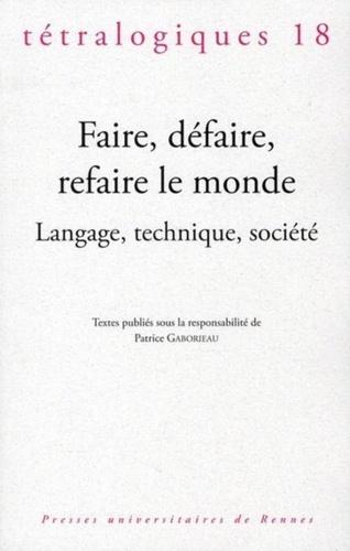 Patrice Gaborieau - Tétralogiques N° 18, 2010 : Faire, défaire, refaire le monde - Langage, technique, société.