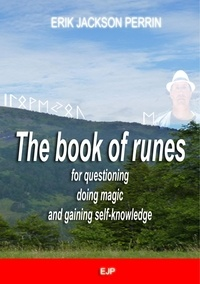 Eric Jackson Perrin - The book of runes for questioning, doing magic and gaining self-knowledge.