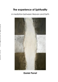 Daniel Perret - The experience of spirituality - A mediation between heaven and earth.