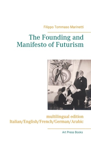Filippo Tommaso Marinetti - The founding and manifesto of futurism - Italian/English/French/German/Arabic.