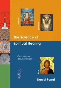 Daniel Perret - The science of spiritual healing - Preparing for deep changes to come.