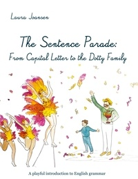 Laura Joansen - The Sentence Parade: From Capital Letter to the Dotty Family - A playful introduction to English grammar.