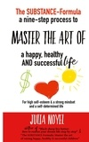 Julia Noyel - The Substance-Formula Master the Art of a happy, healthy AND successful Life - A nine-step process for more self-esteem & living differently & better.