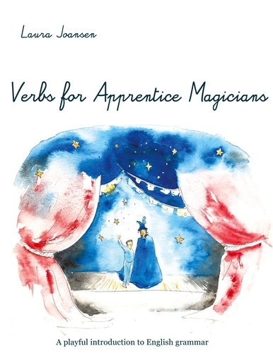 Laura Joansen - The Word Explorer  : Verbs for Apprentice Magicians - A playful introduction to English grammar.