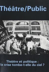 Alain Girault - Théâtre/Public N° 195, 2010-1 : Théâtre et politique : la crise tombe-t-elle du ciel ?.