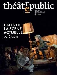 Olivier Neveux et Bernard Rothstein - Théâtre/Public N° 229, juillet-sept : Etats de la scène actuelle 2016-2017.