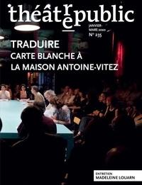 Olivier Neveux - Théâtre/Public N° 235, janvier-mars : Traduire - Carte blanche à la Maison Antoine-Vitez.