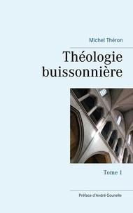 Michel Théron - Théologie buissonnière - Tome 1.