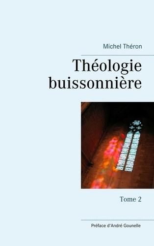 Michel Théron - Théologie buissonnière - Tome 2.
