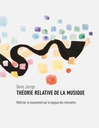 Books on Demand - Théorie relative de la musique - Maîtriser le mouvement par la logique des intervalles.