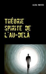 Aleka Waters - Théorie spirite de l'au-delà.