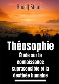 Rudolf Steiner - Theosophie etude sur la connaissance suprasensible et la destinée humaine - Une lecture théosophique et anthroposophique.