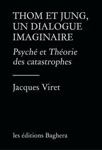 Éditions baghera Les et Jacques Viret - Thom et Jung, un dialogue imaginaire - Psyché et Théorie des catastrophes.