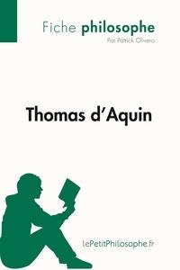 Patrick Olivero et  Lepetitphilosophe - Philosophe  : Thomas d'Aquin (Fiche philosophe) - Comprendre la philosophie avec lePetitPhilosophe.fr.