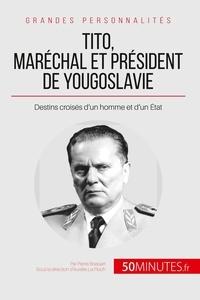Pierre Brassart et Aurélie Le Floch - Tito, maréchal et président de Yougoslavie - Destins croisés d'un homme et d'un Etat.