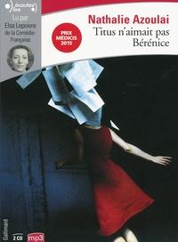 Nathalie Azoulai - Titus n'aimait pas Bérénice. 2 CD audio MP3