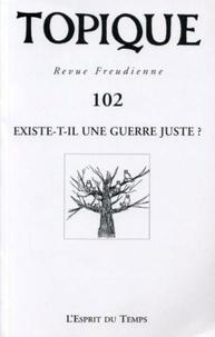 Sophie de Mijolla-Mellor et Jean-Paul Valabrega - Topique N° 102/2008 : Existe-t-il une guerre juste ?.