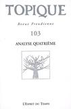 Sophie de Mijolla-Mellor et Jean-Paul Valabrega - Topique N° 103 : L'analyse quatrième.