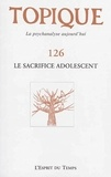 Sophie de Mijolla-Mellor - Topique N° 126, mars 2014 : Le sacrifice adolescent.