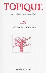 Sophie de Mijolla-Mellor - Topique N° 128, Septembre 20 : Entendre Wagner.