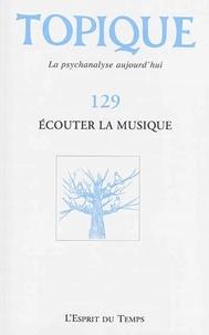 Sophie de Mijolla-Mellor - Topique N° 129, Décembre 201 : Ecouter la musique.