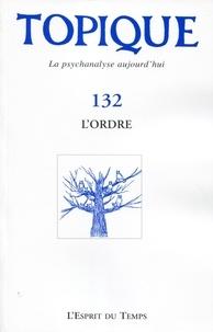 Sophie de Mijolla-Mellor - Topique N° 132, Septembre 20 : L'ordre.
