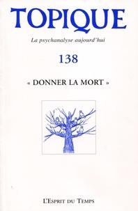 "Sophie de Mijolla-Mellor - Topique N° 138, mars 2017 : ""Donner la mort""."