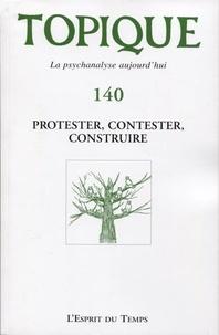 Sophie de Mijolla-Mellor - Topique N° 140, septembre 20 : Protester, contester, construire.