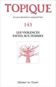 Sophie de Mijolla-Mellor - Topique N° 143, juin 2018 : Les violences faites aux femmes.