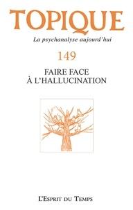 Sophie de Mijolla-Mellor - Topique N° 149, septembre 20 : Faire face à l'hallucination.