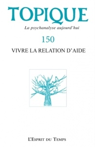 Sophie de Mijolla-Mellor - Topique N° 150, décembre 202 : Vivre la relation d'aide.