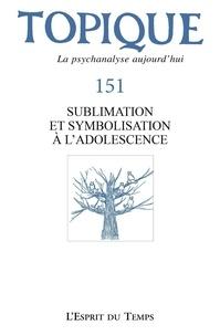 Sophie de Mijolla-Mellor - Topique N° 151, mars 2021 : Sublimation et symbolisation à l'adolescence.