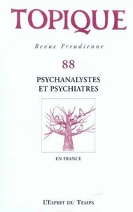 Sophie de Mijolla-Mellor - Topique N° 88/204 : Psychanalystes et psychiatres en France.
