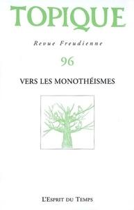 Sophie de Mijolla-Mellor et Odon Vallet - Topique N° 96, Août 2006 : Vers les monothéismes.