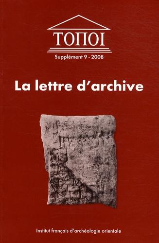Laure Pantalacci - Topoi Supplément 9/2008 : La lettre d'archive - Communication administrative et personnelle dans l'Antiquité proche-orientale et égyptienne.