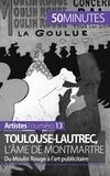 Thibaut Wauthion - Toulouse-Lautrec, l'âme de Montmartre - Du Moulin Rouge à l'art publicitaire.