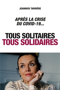 Jeannick Tarrière - Tous solitaires, tous solidaires - Après la crise du Covid-19....