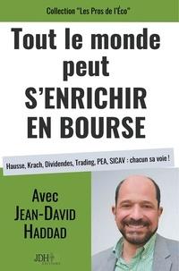 Jean-David Haddad - Tout le monde peut s'enrichir en bourse - Hausse, Krach, Dividendes, Trading, PEA, SICAV : chacun sa voie !.