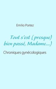 Emilio Portez - Tout s'est ( presque) bien passé, madame.... - Chroniques gynécologiques.