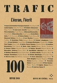 Raymond Bellour et Sylvie Pierre Ulmann - Trafic N° 100, hiver 2016 : L'écran, l'écrit.