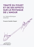 François-Amédée Doppet - Traité du fouet et de ses effets sur le physique de l'amour - Ou Aphrodisiaque externe.