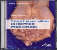 AFNOR - Traitement des eaux destinées à la consommation - Produits et procédés - CD-ROM.