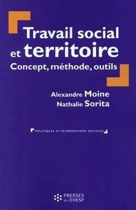 Alexandre Moine et Nathalie Sorita - Travail social et territoire : concept, méthode, outils.