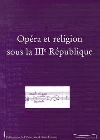Jean-Christophe Branger et Alban Ramaut - Travaux N° 129 : Opéra et religion sous la IIIe République.
