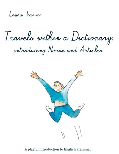 Laura Joansen - Travels within a dictionary: introducing nouns and articles - A playful introduction to English grammar.