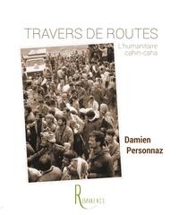 Damien Personnaz - Travers de routes - L'humanitaire cahin-caha.