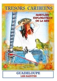 Maryline Lemoye - Trésors caribéens avec Maryline l'exploratrice - Volume 1, Les saintes.