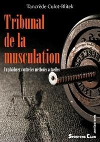 Tancrède Culot-Blitek - Tribunal de la musculation - Un plaidoyer contre les méthodes actuelles.