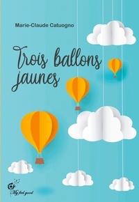Marie-Claude Catuogno - Trois ballons jaunes.