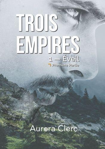 Aurora Clerc - Trois empires Tome 1 : Eveil - Première partie.